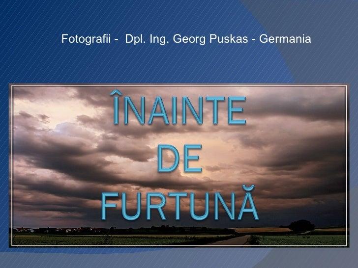 Fotografii  -  Dpl. Ing. Georg Puskas - Germania