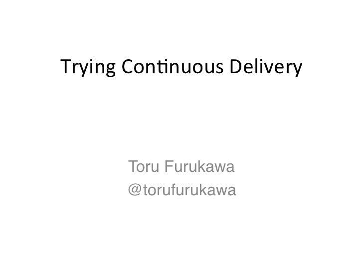 TryingCon*nuousDelivery      Toru Furukawa!      @torufurukawa!