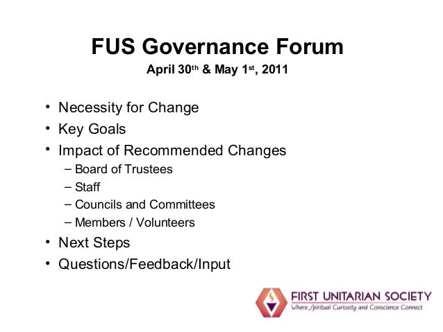 1 FUS Governance Forum April 30th & May 1st , 2011 • Necessity for Change • Key Goals • Impact of Recommended Changes – Bo...