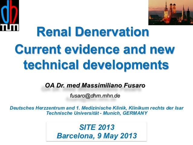 Renal Denervation Current evidence and new technical developments OA Dr. med Massimiliano Fusaro fusaro@dhm.mhn.de Deutsch...