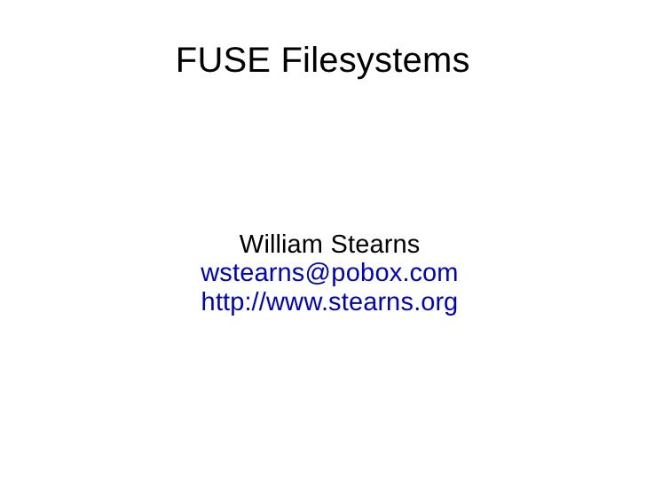 FUSE Filesystems          William Stearns  wstearns@pobox.com  http://www.stearns.org