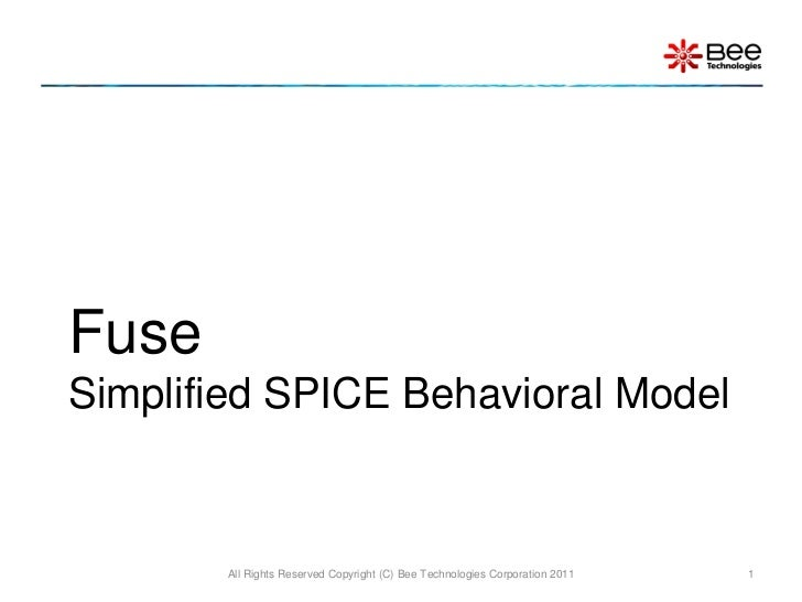 FuseSimplified SPICE Behavioral Model       All Rights Reserved Copyright (C) Bee Technologies Corporation 2011   1