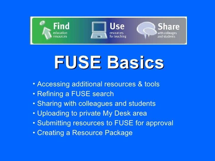 FUSE Basics <ul><li>Accessing additional resources & tools </li></ul><ul><li>Refining a FUSE search  </li></ul><ul><li>Sha...