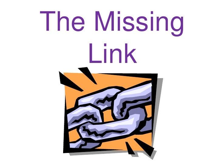 The Missing Link<br />