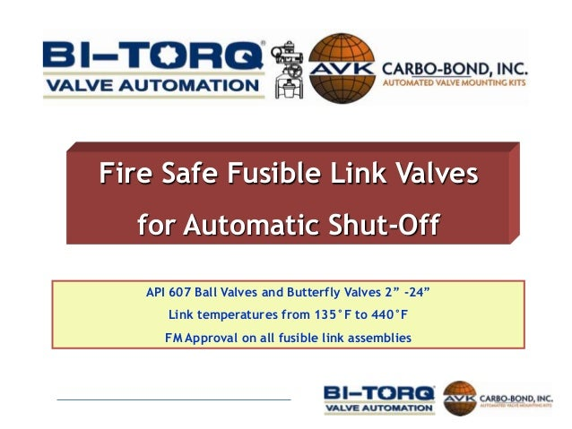 "Fire Safe Fusible Link Valves  for Automatic Shut-Off   API 607 Ball Valves and Butterfly Valves 2"" -24""      Link tempera..."