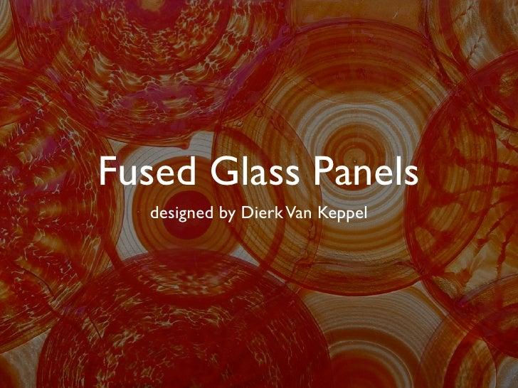Fused Glass Panels  designed by Dierk Van Keppel