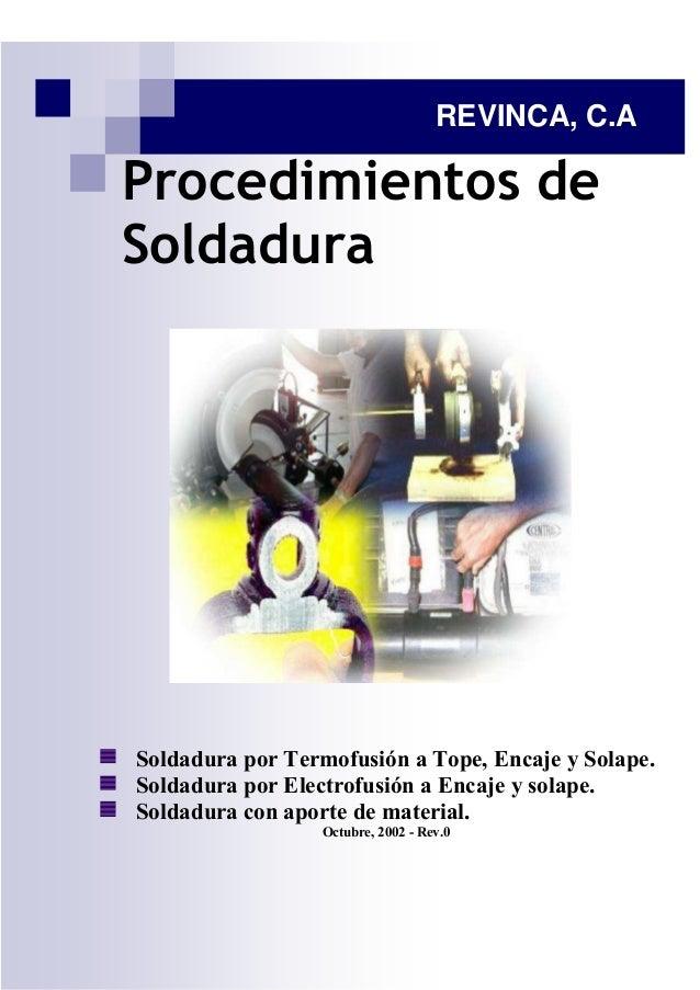 REVINCA, C.AProcedimientos deSoldaduraSoldadura por Termofusión a Tope, Encaje y Solape.Soldadura por Electrofusión a Enca...
