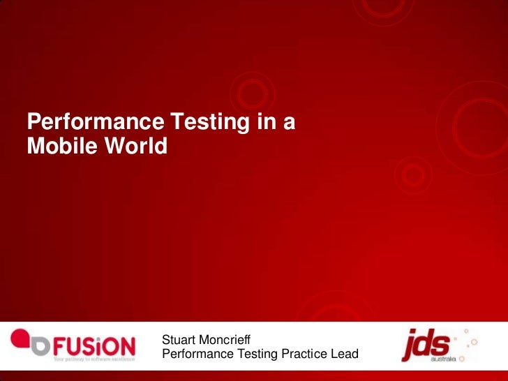 Performance Testing in aMobile World            Stuart Moncrieff            Performance Testing Practice Lead