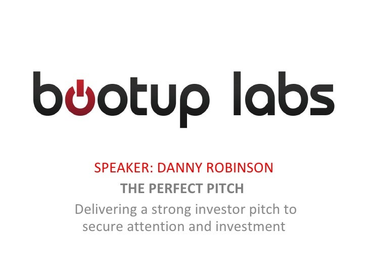 SPEAKER: DANNY ROBINSON THE PERFECT PITCH  Delivering a strong investor pitch to secure attention and investment