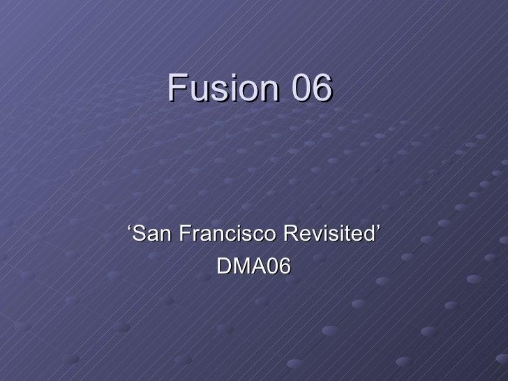 Fusion 06 ' San Francisco Revisited' DMA06