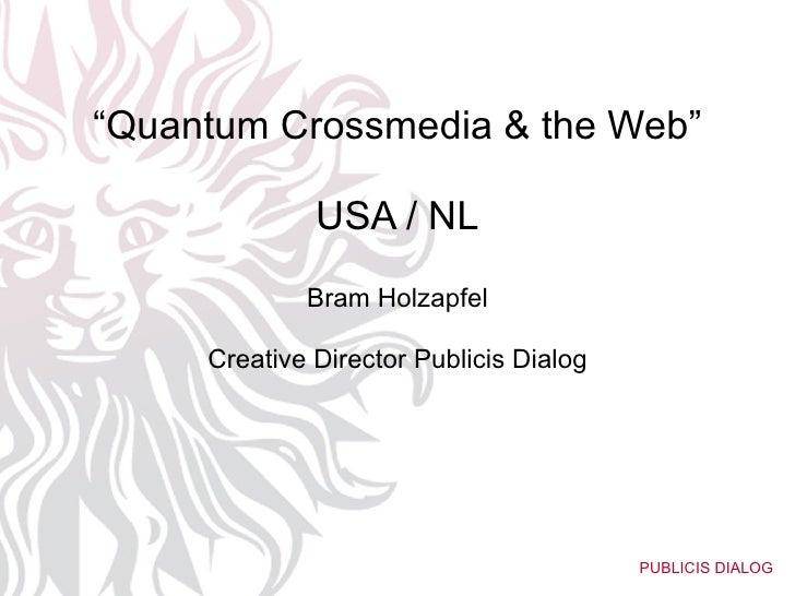 """"""" Quantum Crossmedia & the Web"""" USA / NL Bram Holzapfel Creative Director Publicis Dialog"""