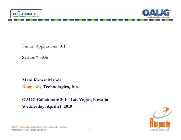 Fusion Applications 101            Session# 3836               Mani Kumar Manda           Rhapsody Technologies, Inc.     ...