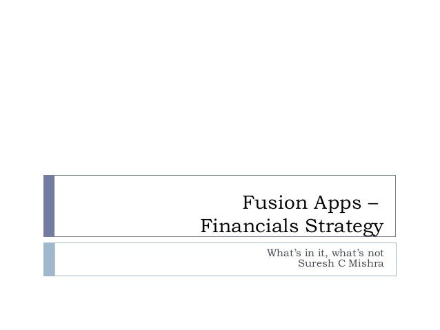Fusion Apps – Financials Strategy What's in it, what's not Suresh C Mishra