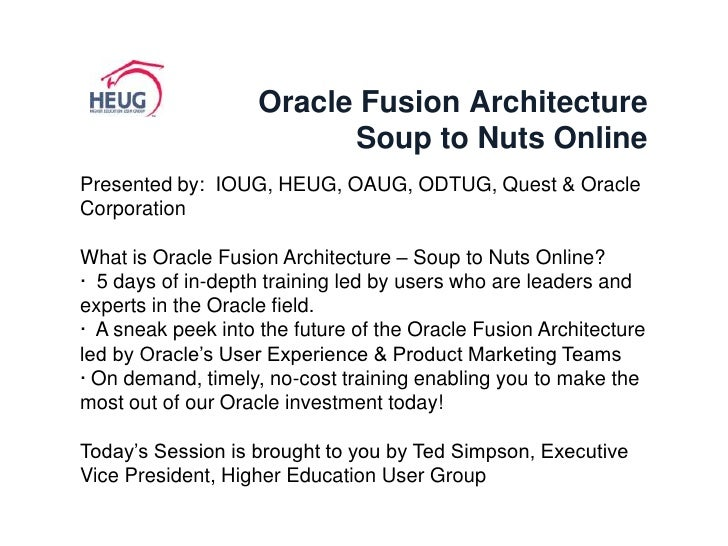 Oracle Fusion ArchitectureSoup to Nuts Online<br />Presented by:  IOUG, HEUG, OAUG, ODTUG, Quest & Oracle Corporation<br /...