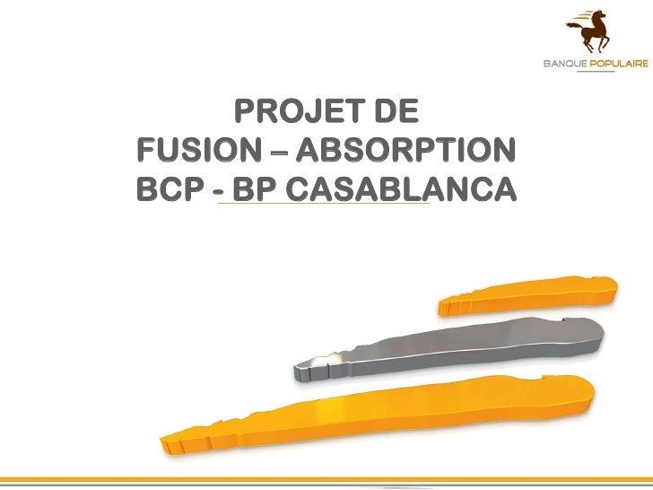 PROJET DE FUSION – ABSORPTION BCP - BP CASABLANCA