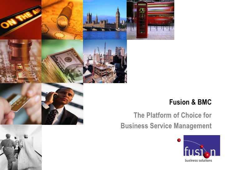 Fusion & BMC  The Platform of Choice for  Business Service Management