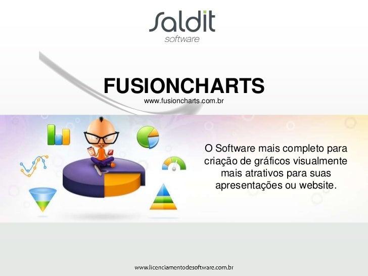FUSIONCHARTS   www.fusioncharts.com.br                    O Software mais completo para                    criação de gráf...