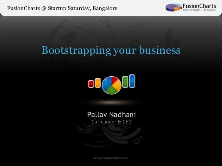 FusionCharts @ Startup Saturday, Bangalore            Bootstrapping your business                              Pallav Nadh...