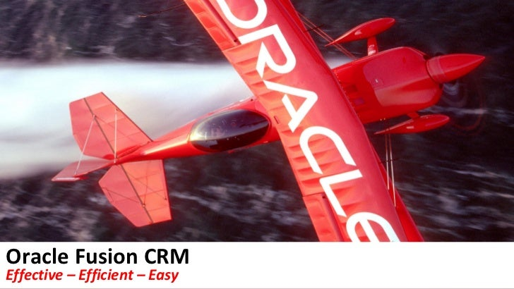 Oracle Fusion CRMEffective – Efficient – Easy