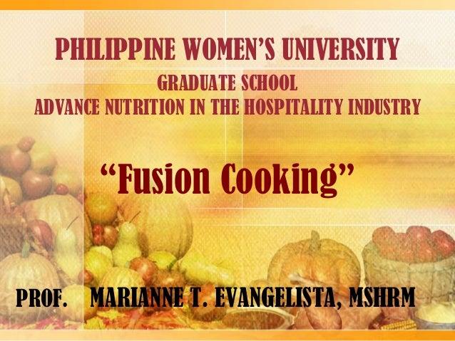 PHILIPPINE WOMEN'S UNIVERSITY PROF. MARIANNE T. EVANGELISTA, MSHRM GRADUATE SCHOOL ADVANCE NUTRITION IN THE HOSPITALITY IN...