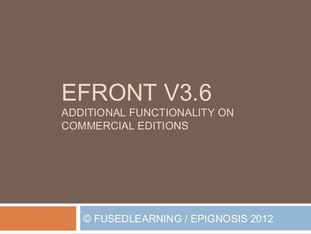EFRONT V3.6ADDITIONAL FUNCTIONALITY ONCOMMERCIAL EDITIONS   © FUSEDLEARNING / EPIGNOSIS 2012