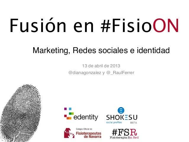 #FSRFisioterapia Sin RedFusión en #FisioONMarketing, Redes sociales e identidad13 de abril de 2013@dianagonzalez y @_RaulF...