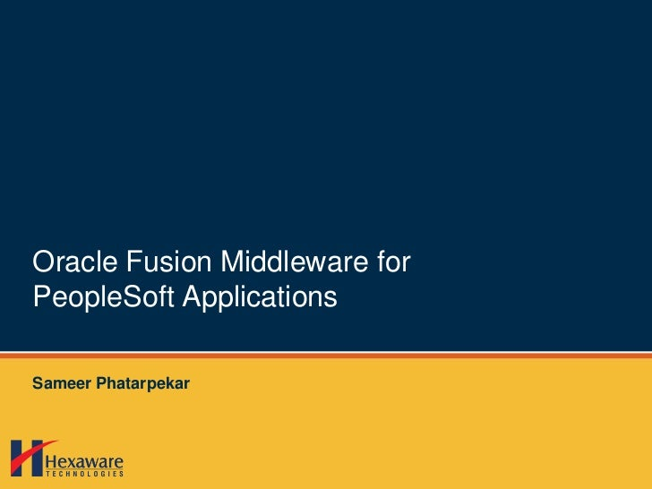 Oracle Fusion Middleware for PeopleSoft Applications<br />Sameer Phatarpekar<br />