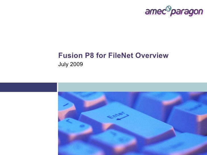 Fusion P8 for FileNet Overview July 2009