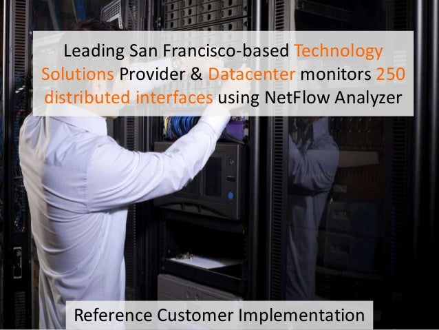 Leading San Francisco-based Technology Solutions Provider & Datacenter monitors 250 distributed interfaces using NetFlow A...