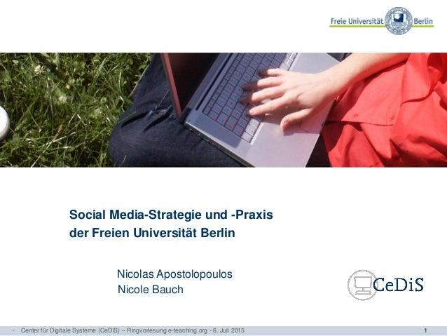 1 Social Media-Strategie und -Praxis der Freien Universität Berlin Nicolas Apostolopoulos Nicole Bauch - Center für Digita...