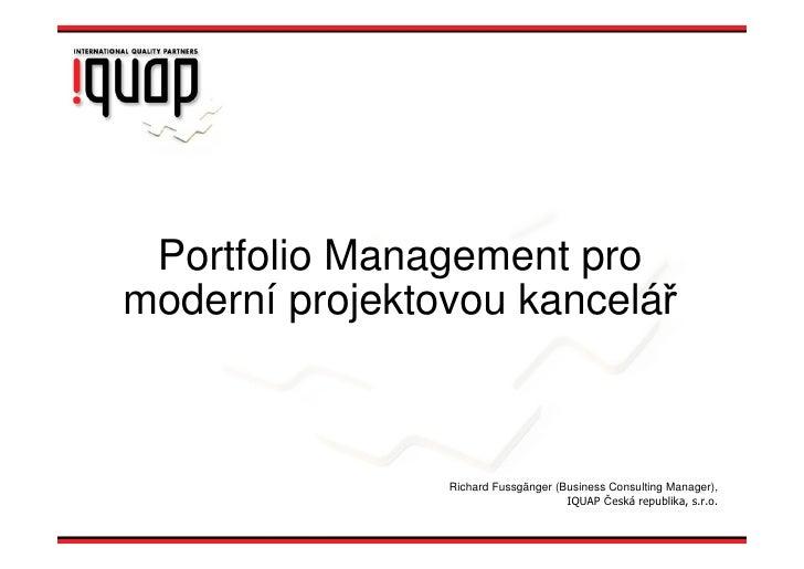 Portfolio Management pro moderní projektovou kancelář                    Richard Fussgänger (Business Consulting Manager),...