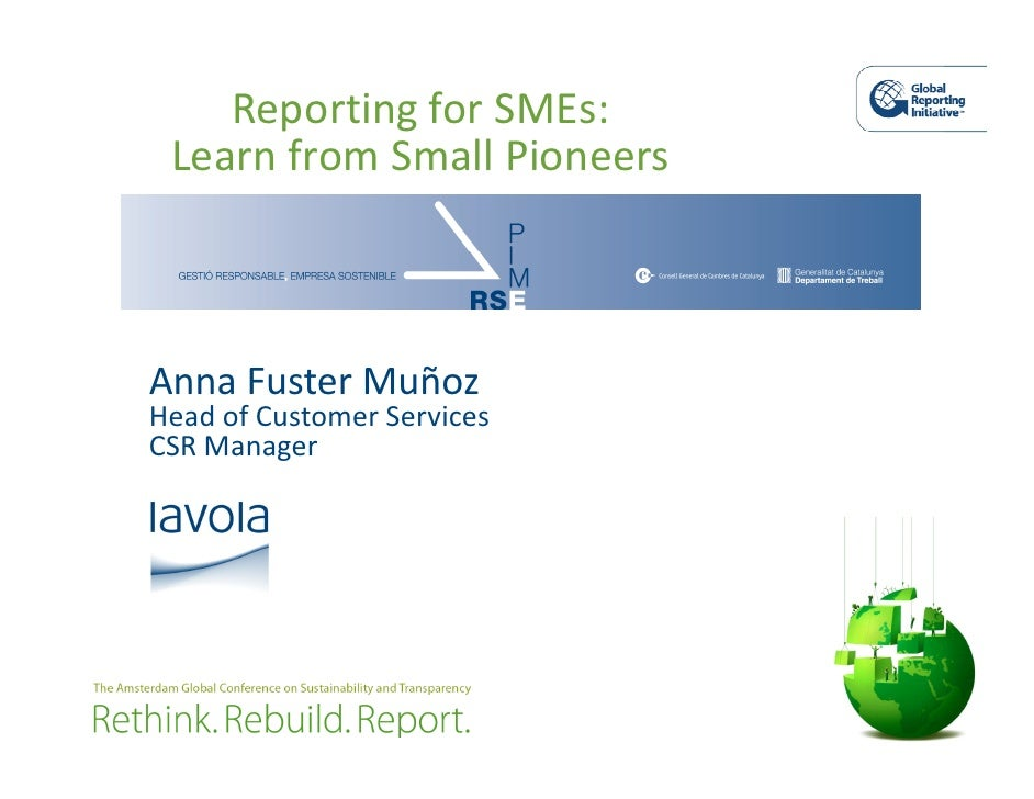 Reporting for SMEs:  Learn from Small Pioneers    Anna Fuster Muñoz Head of Customer Services CSR Manager