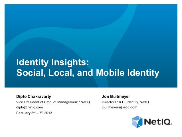 Identity Insights:Social, Local, and Mobile IdentityDipto Chakravarty                              Jon BultmeyerVice Presi...