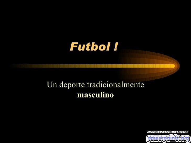 Futbol !  Un deporte tradicionalmente  masculino