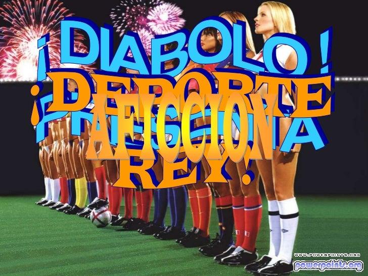 ¡ DIABOLO !<br />PRESENTA <br />¡ DEPORTE<br /> REY !<br />AFICCION<br />