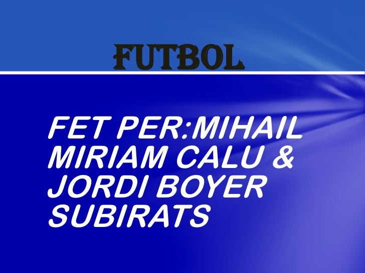FUTBOLFET PER:MIHAILMIRIAM CALU &JORDI BOYERSUBIRATS