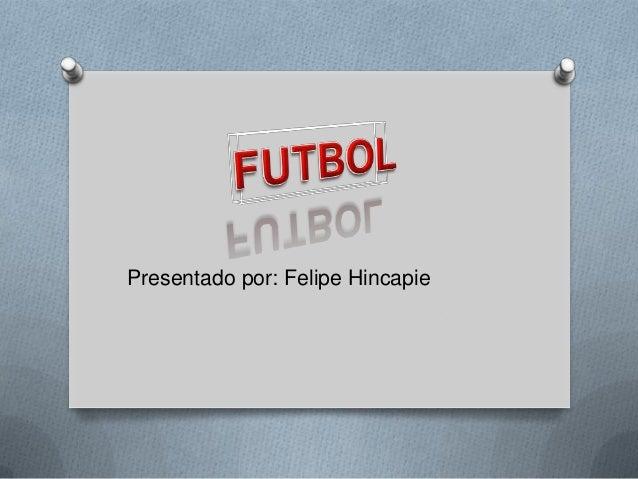 Presentado por: Felipe Hincapie