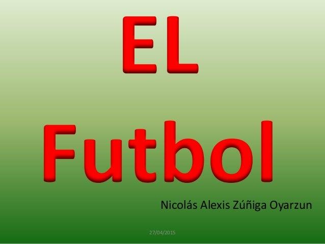 EL Futbol 27/04/2015 Nicolás Alexis Zúñiga Oyarzun