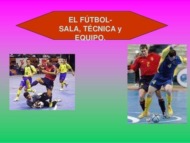 EL FÚTBOLSALA, TÉCNICA y EQUIPO.