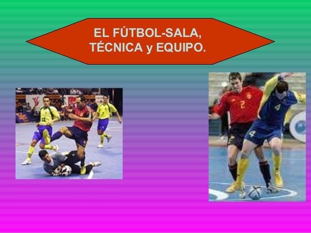 EL FÚTBOL-SALA, TÉCNICA y EQUIPO.