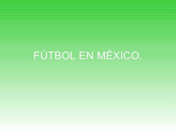 FÚTBOL EN MÉXICO.
