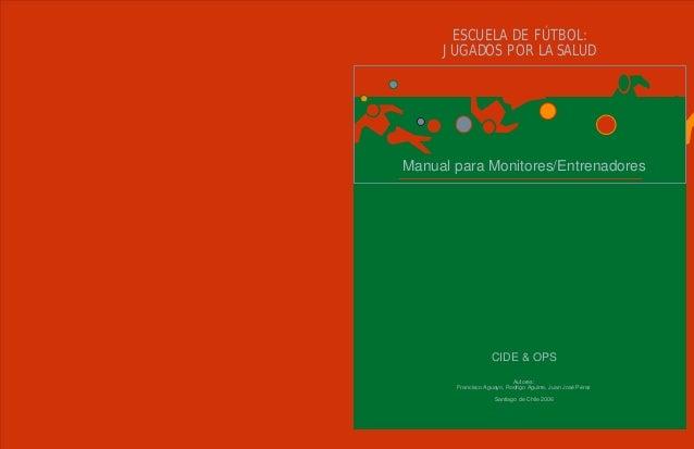 ESCUELA DE FÚTBOL:     JUGADOS POR LA SALUDManual para Monitores/Entrenadores                   CIDE & OPS                ...