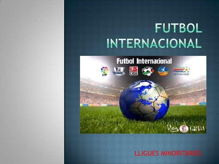 futbol                       internacional<br />LLIGUES MINORITARIES<br />