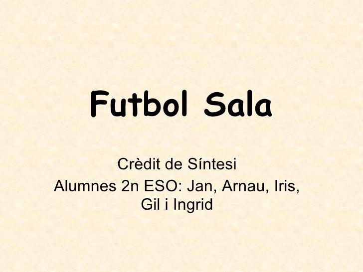 Futbol Sala Crèdit de Síntesi Alumnes 2n ESO: Jan, Arnau, Iris, Gil i Ingrid