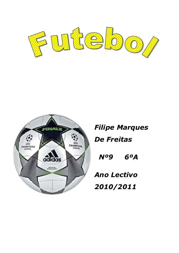 -527685375285<br />Filipe Marques De Freitas<br />  Nº9     6ºA<br />Ano Lectivo 2010/2011 <br />    <br />Índice<br />Int...