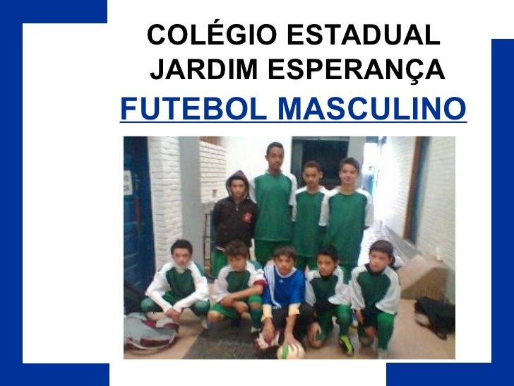 COLÉGIO ESTADUAL  JARDIM ESPERANÇA FUTEBOL MASCULINO