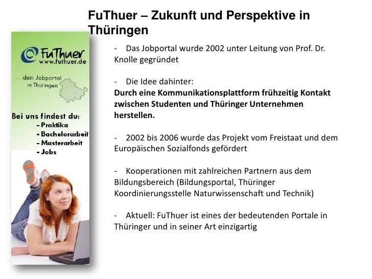 FuThuer – Zukunft und Perspektive in Thüringen<br /><ul><li>Das Jobportal wurde 2002 unter Leitung von Prof. Dr. Knolle ge...