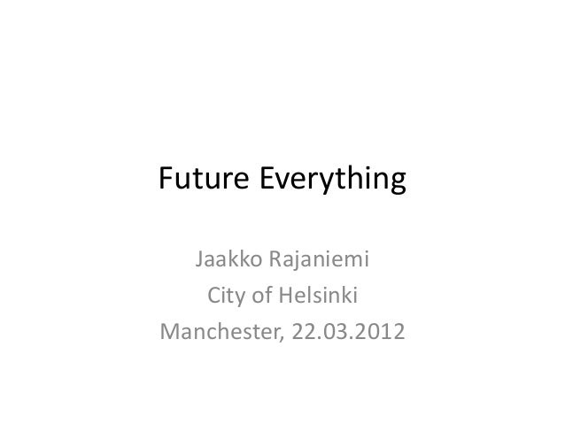 Future Everything  Jaakko Rajaniemi   City of HelsinkiManchester, 22.03.2012
