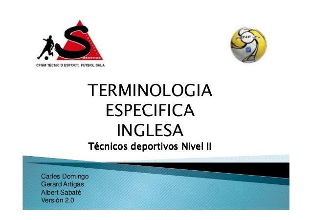 TERMINOLOGIA ESPECIFICA INGLESA Técnicos deportivos Nivel II Carles Domingo Gerard Artigas Albert Sabaté Versión 2.0