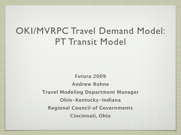 OKI/MVRPC Travel Demand Model:        PT Transit Model                   Futura 2009                Andrew Rohne      Trav...